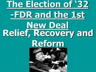 The Election of '32 -FDR and the 1st New Deal