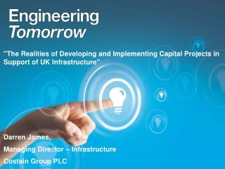 """The Realities of Developing and Implementing Capital Projects in Support of UK Infrastructure"""