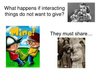 What happens if interacting  things do not want to give?