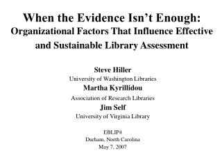 When the Evidence Isn t Enough: Organizational Factors That Influence Effective and Sustainable Library Assessment