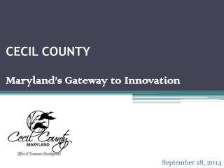 CECIL COUNTY Maryland's Gateway to Innovation
