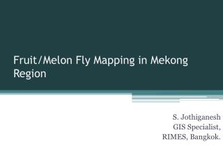 Fruit/Melon Fly Mapping in Mekong Region