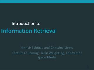 Hinrich Schütze and Christina Lioma Lecture 6: Scoring, Term Weighting, The Vector Space Model
