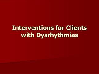 Interventions for Clients with Dysrhythmias