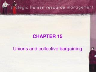 CHAPTER 15 Unions and collective bargaining