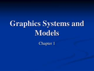 Graphics Systems and Models