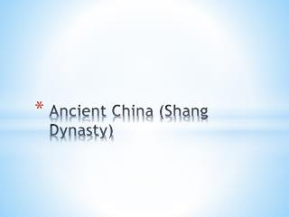 Ancient China (Shang  Dynasty)