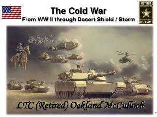The Cold War From WW II through Desert Shield / Storm
