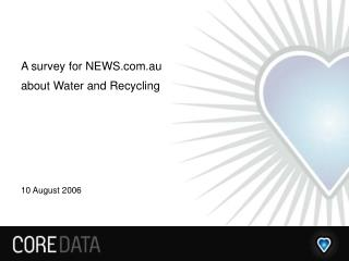 A survey for NEWS.au about Water and Recycling 10 August 2006