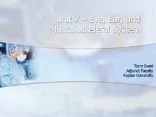 Unit 7 – Eye, Ear, and Musculoskeletal System