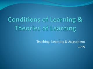 Conditions of Learning & Theories of Learning