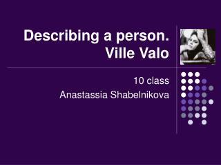 Describing a person.  Ville Valo