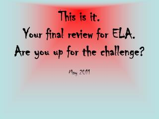 This is it.  Your final review for ELA.  Are you up for the challenge?