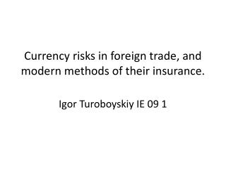 Currency risks in foreign trade, and modern methods of their insurance.