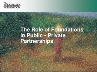 The Role of Foundations in Public - Private Partnerships