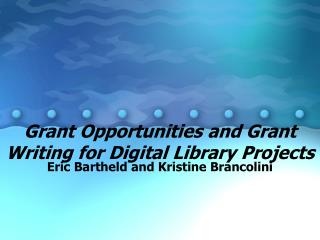 Grant Opportunities and Grant Writing for Digital Library Projects