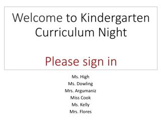 Welcome  to Kindergarten Curriculum Night Please sign in