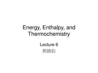 Energy, Enthalpy, and Thermochemistry