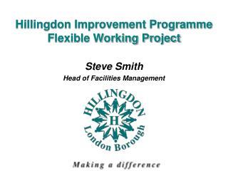 Hillingdon Improvement Programme Flexible Working Project