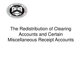 The Redistribution of Clearing Accounts and Certain Miscellaneous Receipt Accounts