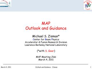 MAP Outlook and Guidance Michael S. Zisman* C enter for  B eam  P hysics Accelerator & Fusion Research Division Lawr