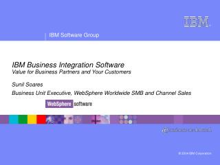 IBM Business Integration Software Value for Business Partners and Your Customers