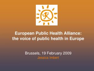 European Public Health Alliance: the voice of public health in Europe Brussels, 19 February 2009
