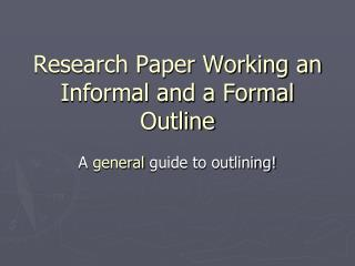 Research Paper Working an Informal and a Formal Outline
