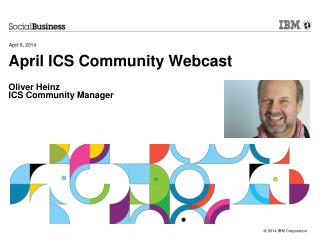 April ICS Community Webcast Oliver Heinz ICS Community Manager