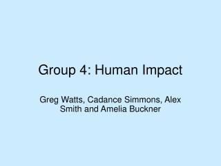 Group 4: Human Impact