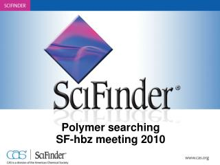 Polymer searching SF-hbz meeting 2010