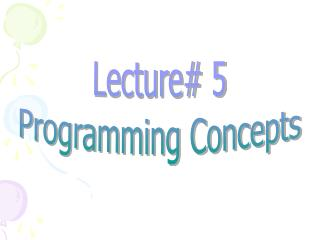 Lecture# 5 Programming Concepts