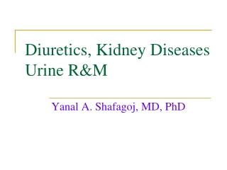 Diuretics, Kidney Diseases Urine R&M