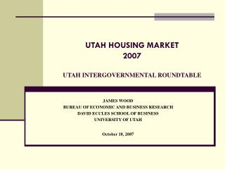 UTAH HOUSING MARKET 2007 UTAH INTERGOVERNMENTAL ROUNDTABLE