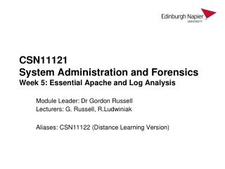 CSN11121 System Administration and Forensics  Week 5: Essential Apache and Log Analysis