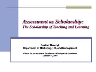 Assessment as Scholarship:   The Scholarship of Teaching and Learning
