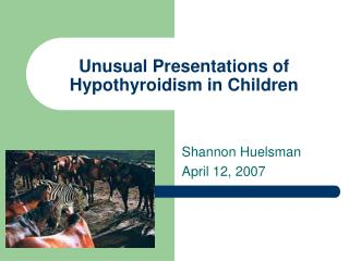 Unusual Presentations of Hypothyroidism in Children