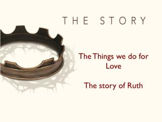 The Things we do for Love The story of Ruth