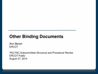 Other Binding Documents Ann Boren ERCOT TAC/TAC Subcommittee Structural and Procedural Review