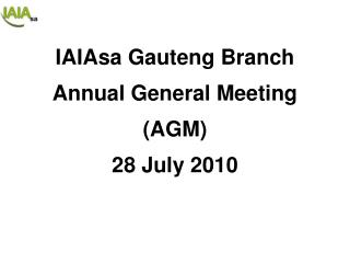 IAIAsa Gauteng Branch Annual General Meeting (AGM) 28 July 2010