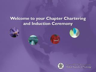 Welcome to your Chapter Chartering and  Induction Ceremony