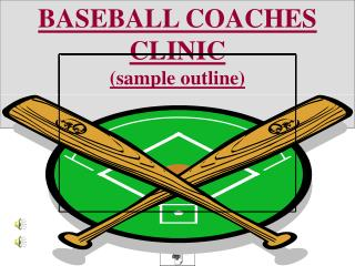 BASEBALL COACHES CLINIC  (sample outline)