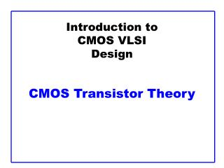 Introduction to CMOS VLSI Design CMOS Transistor Theory