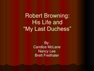 "Robert Browning: His Life and  ""My Last Duchess"""