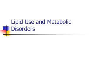 Lipid Use and Metabolic Disorders