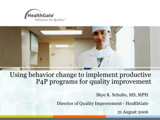 Using behavior change to implement productive P4P programs for quality improvement