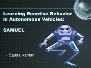 Learning Reactive Behavior in Autonomous Vehicles: SAMUEL