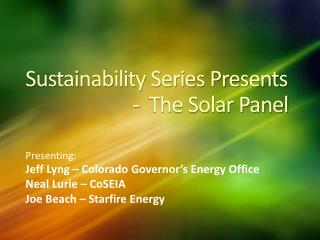 Sustainability Series Presents 		         -  The Solar Panel