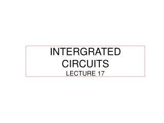INTERGRATED CIRCUITS LECTURE 17