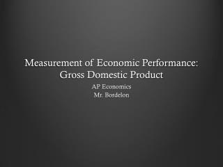 Measurement of Economic Performance: Gross Domestic Product